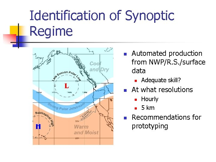 Identification of Synoptic Regime n Automated production from NWP/R. S. /surface data n n