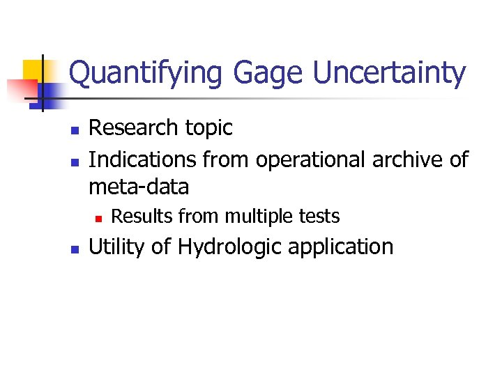 Quantifying Gage Uncertainty n n Research topic Indications from operational archive of meta-data n
