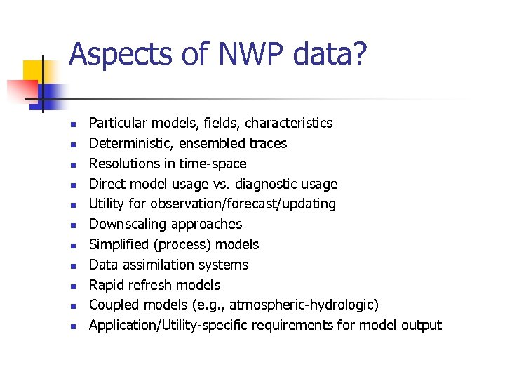 Aspects of NWP data? n n n Particular models, fields, characteristics Deterministic, ensembled traces