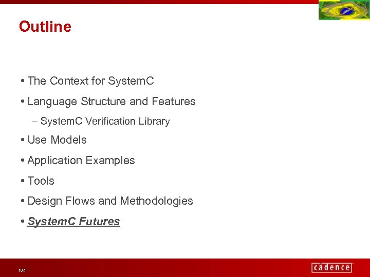 Outline • The Context for System. C • Language Structure and Features – System.