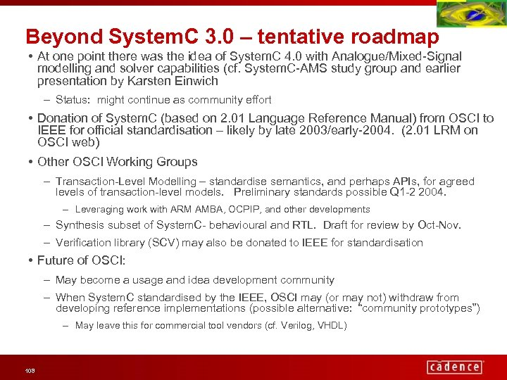 Beyond System. C 3. 0 – tentative roadmap • At one point there was