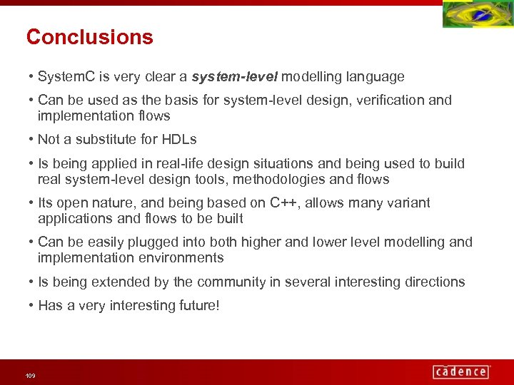 Conclusions • System. C is very clear a system-level modelling language • Can be