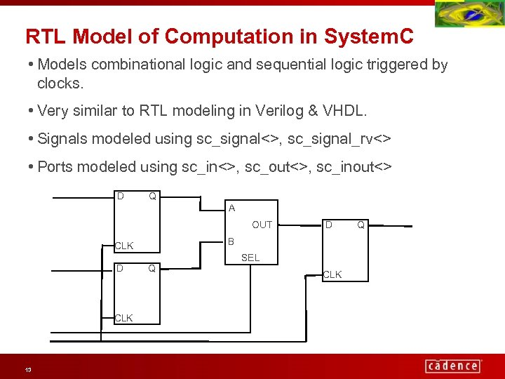RTL Model of Computation in System. C • Models combinational logic and sequential logic