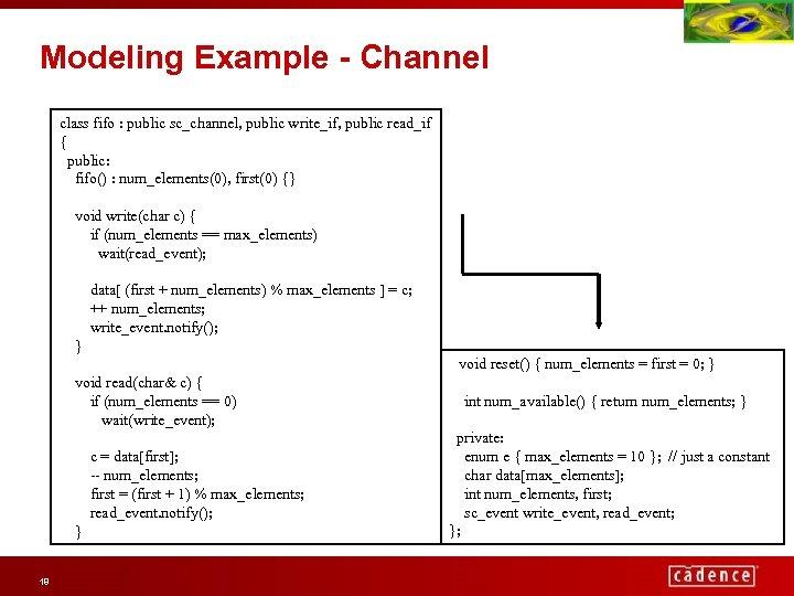 Modeling Example - Channel class fifo : public sc_channel, public write_if, public read_if {