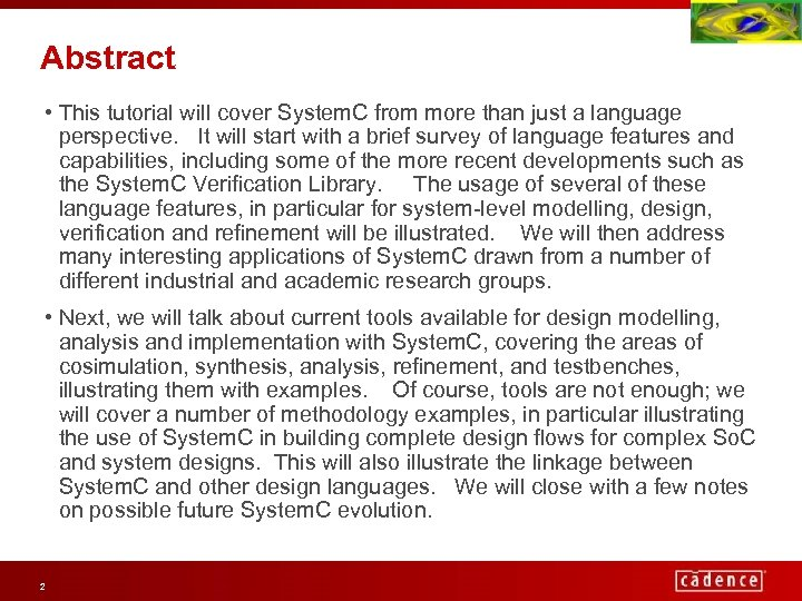Abstract • This tutorial will cover System. C from more than just a language