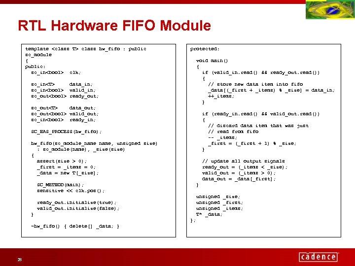 RTL Hardware FIFO Module template <class T> class hw_fifo : public sc_module { public: