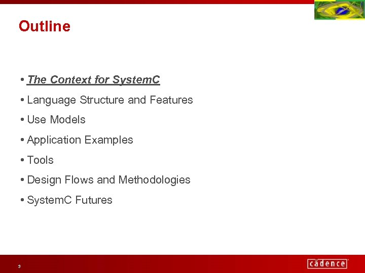 Outline • The Context for System. C • Language Structure and Features • Use