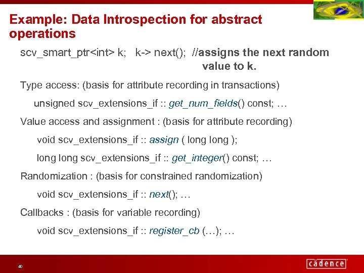 Example: Data Introspection for abstract operations scv_smart_ptr<int> k; k-> next(); //assigns the next random