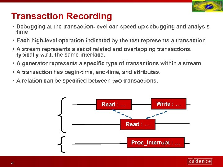 Transaction Recording • Debugging at the transaction-level can speed up debugging and analysis time