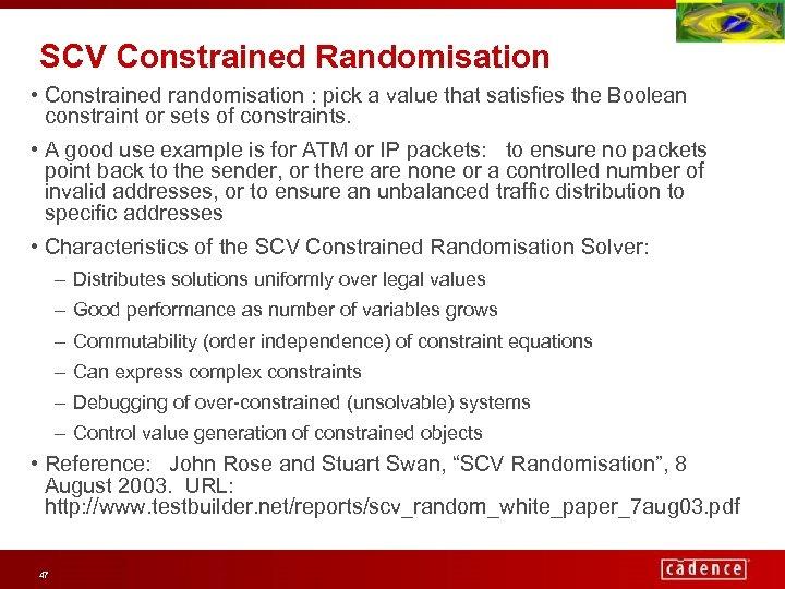 SCV Constrained Randomisation • Constrained randomisation : pick a value that satisfies the Boolean