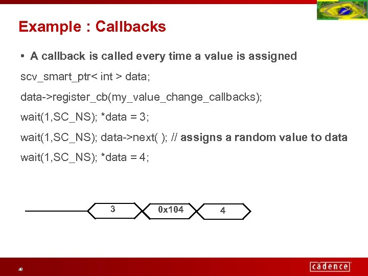 Example : Callbacks • A callback is called every time a value is assigned