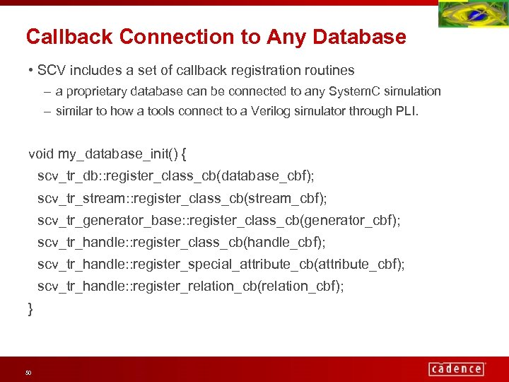 Callback Connection to Any Database • SCV includes a set of callback registration routines