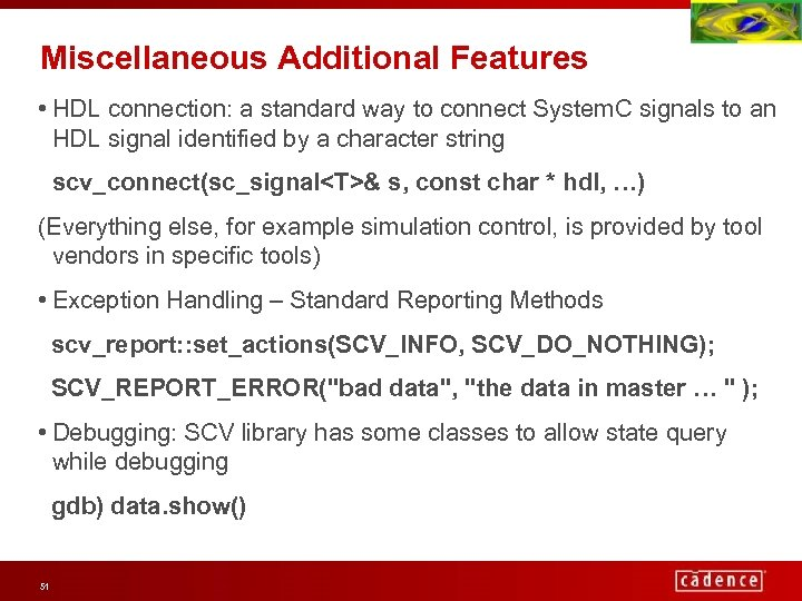 Miscellaneous Additional Features • HDL connection: a standard way to connect System. C signals