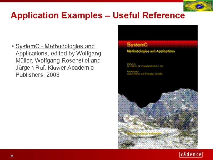 Application Examples – Useful Reference • System. C - Methodologies and Applications, edited by
