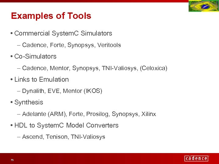 Examples of Tools • Commercial System. C Simulators – Cadence, Forte, Synopsys, Veritools •
