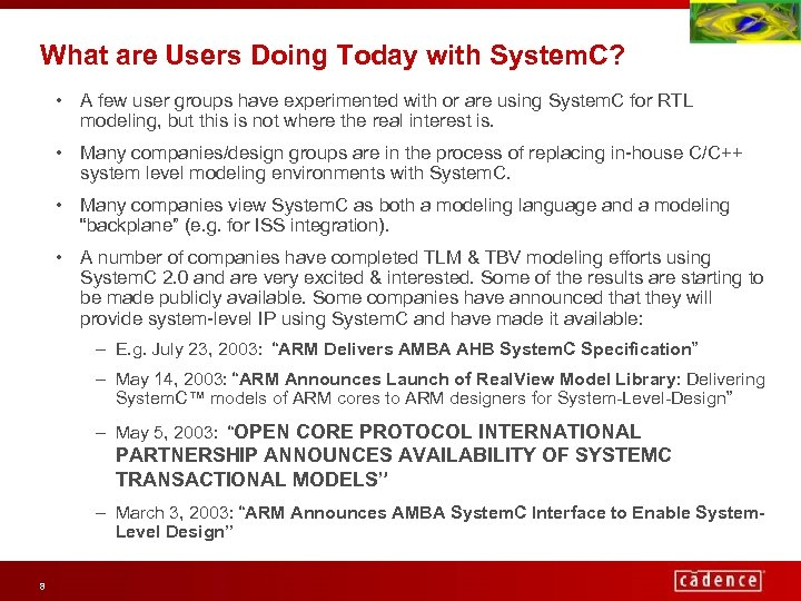 What are Users Doing Today with System. C? • A few user groups have