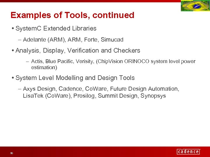 Examples of Tools, continued • System. C Extended Libraries – Adelante (ARM), ARM, Forte,