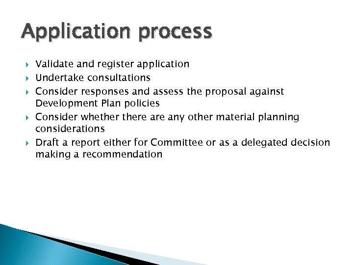 Application process Validate and register application Undertake consultations Consider responses and assess the proposal