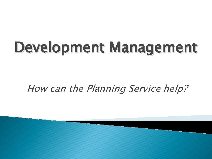 Development Management How can the Planning Service help?