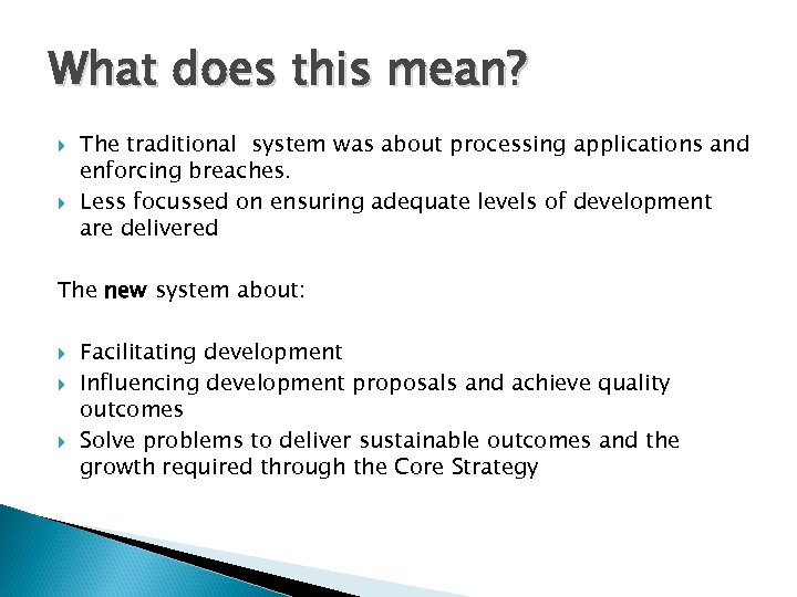 What does this mean? The traditional system was about processing applications and enforcing breaches.