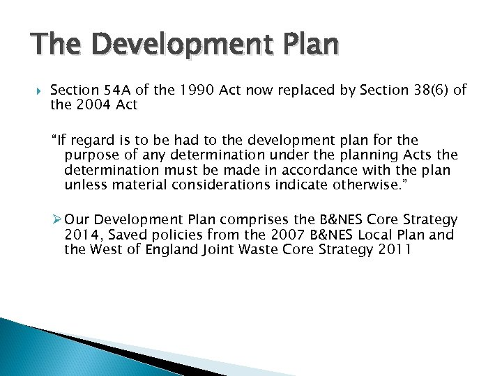 The Development Plan Section 54 A of the 1990 Act now replaced by Section