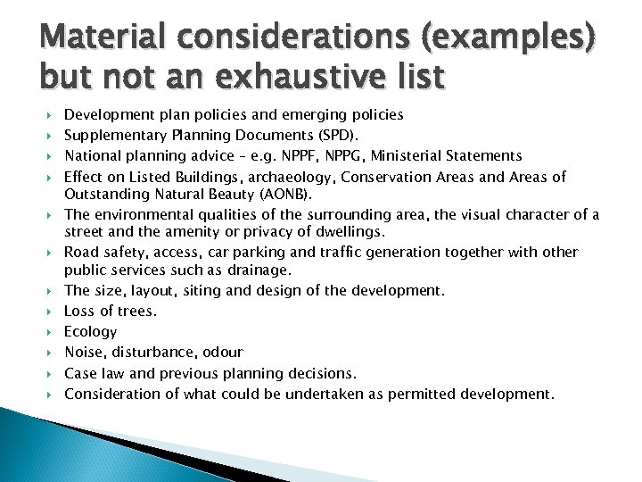 Material considerations (examples) but not an exhaustive list Development plan policies and emerging policies