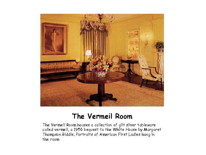 The Vermeil Room houses a collection of gilt silver tableware called vermeil, a 1956