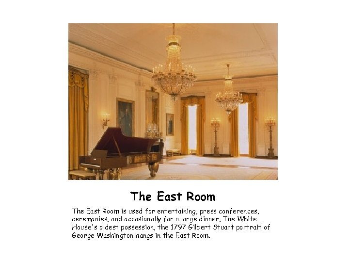The East Room is used for entertaining, press conferences, ceremonies, and occasionally for a