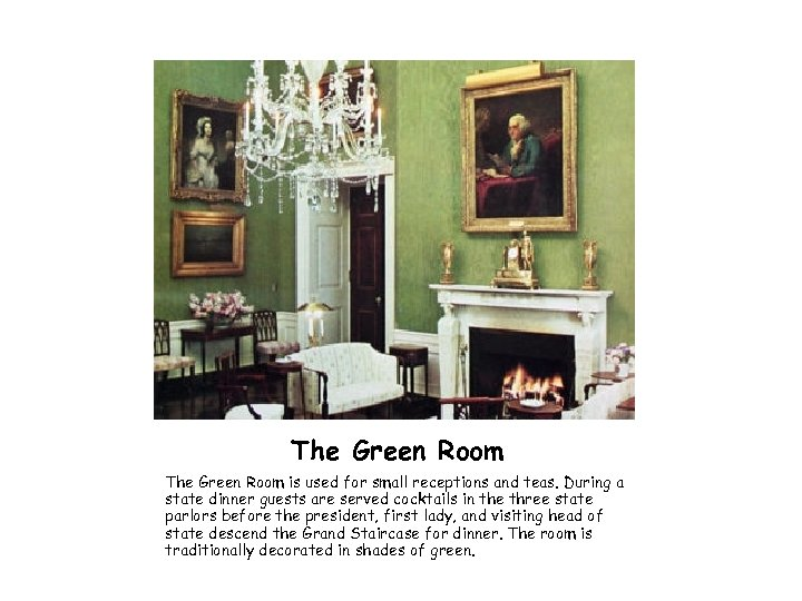 The Green Room is used for small receptions and teas. During a state dinner