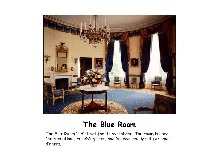 The Blue Room is distinct for its oval shape. The room is used for