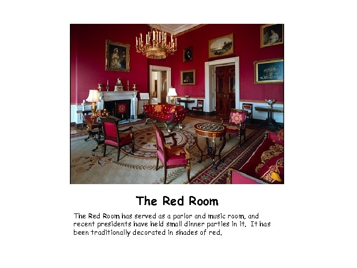 The Red Room has served as a parlor and music room, and recent presidents