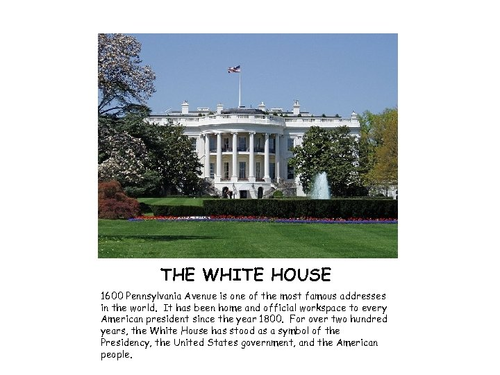 THE WHITE HOUSE 1600 Pennsylvania Avenue is one of the most famous addresses in
