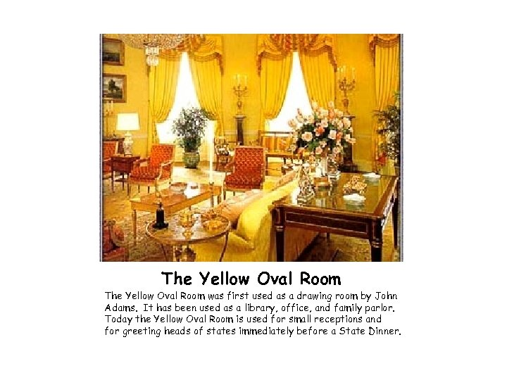 The Yellow Oval Room was first used as a drawing room by John Adams.
