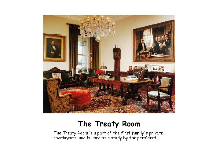 The Treaty Room is a part of the first family's private apartments, and is