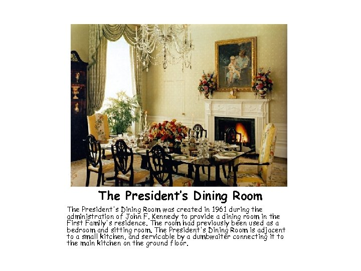 The President's Dining Room The President's Dining Room was created in 1961 during the