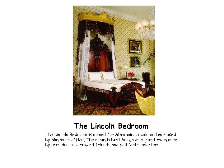 The Lincoln Bedroom is named for Abraham Lincoln and was used by him as