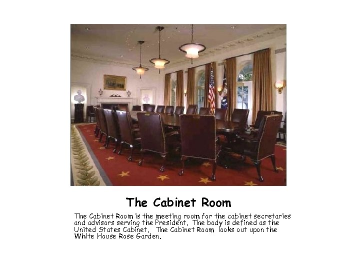 The Cabinet Room is the meeting room for the cabinet secretaries and advisors serving