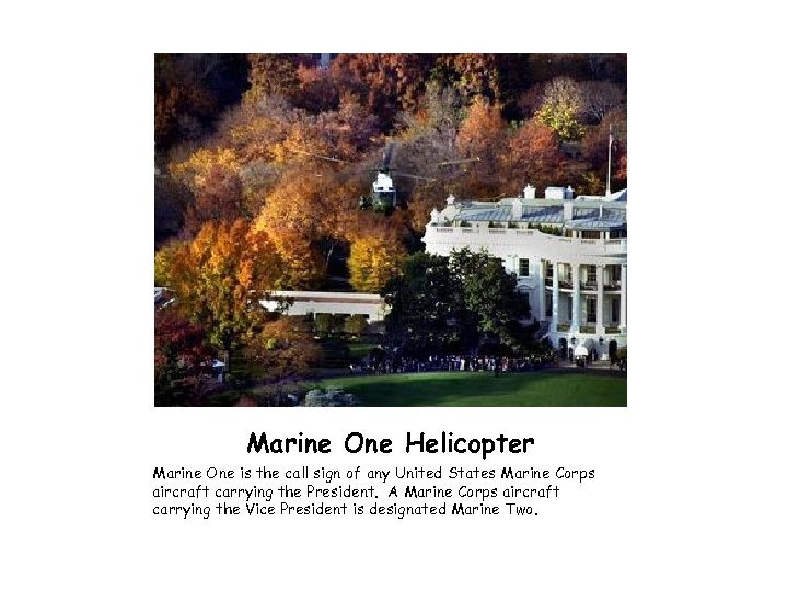 Marine One Helicopter Marine One is the call sign of any United States Marine