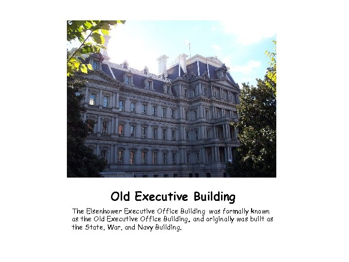 Old Executive Building The Eisenhower Executive Office Building was formally known as the Old