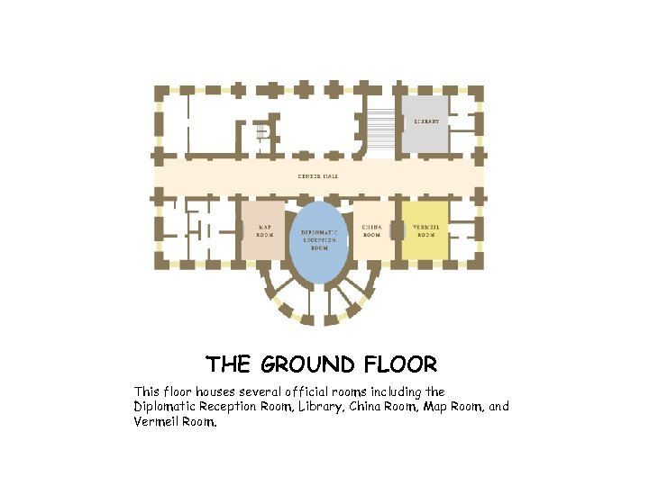 THE GROUND FLOOR This floor houses several official rooms including the Diplomatic Reception Room,