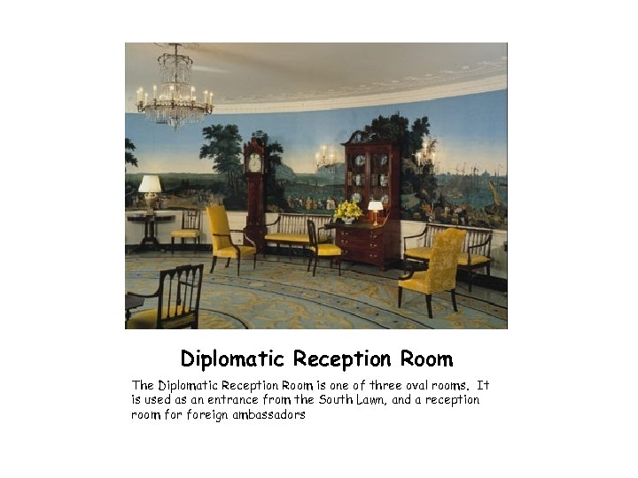 Diplomatic Reception Room The Diplomatic Reception Room is one of three oval rooms. It