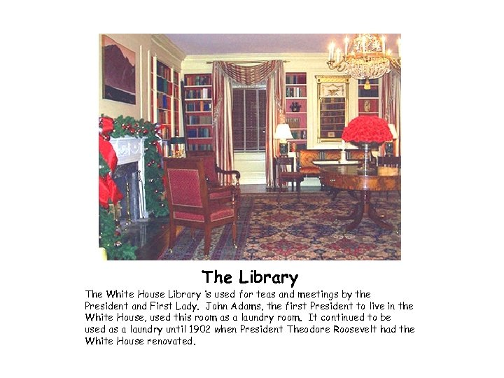 The Library The White House Library is used for teas and meetings by the