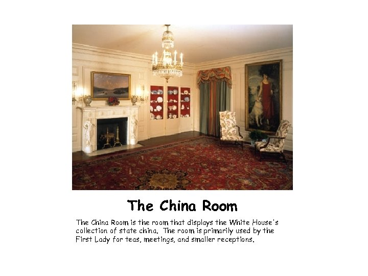 The China Room is the room that displays the White House's collection of state