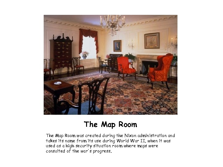 The Map Room was created during the Nixon administration and takes its name from