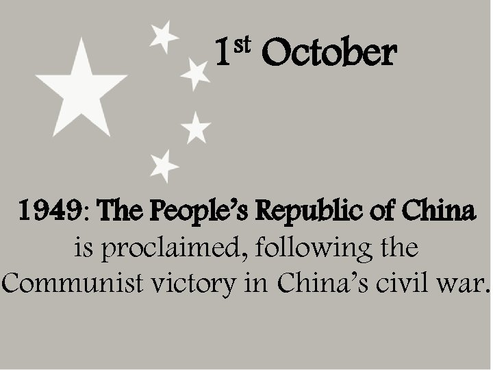 st 1 October 1949: The People's Republic of China is proclaimed, following the Communist