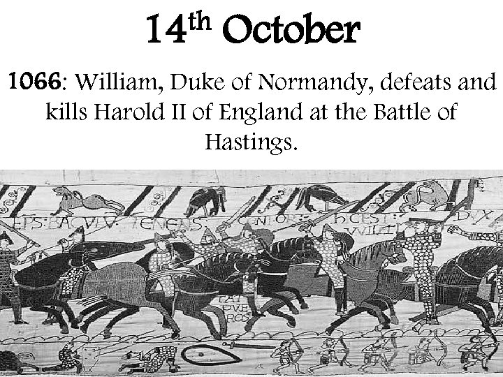 th 14 October 1066: William, Duke of Normandy, defeats and kills Harold II of