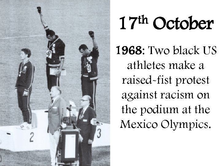 th 17 October 1968: Two black US athletes make a raised-fist protest against racism