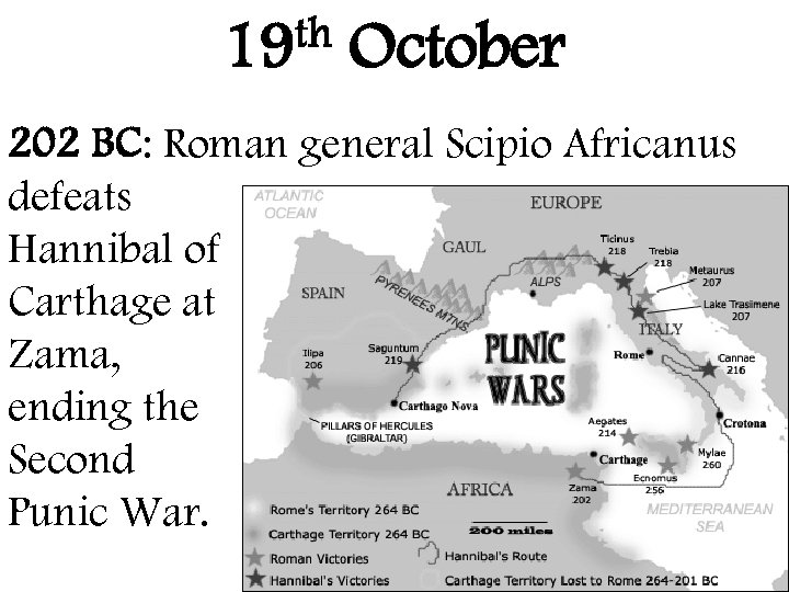 th 19 October 202 BC: Roman general Scipio Africanus defeats Hannibal of Carthage at