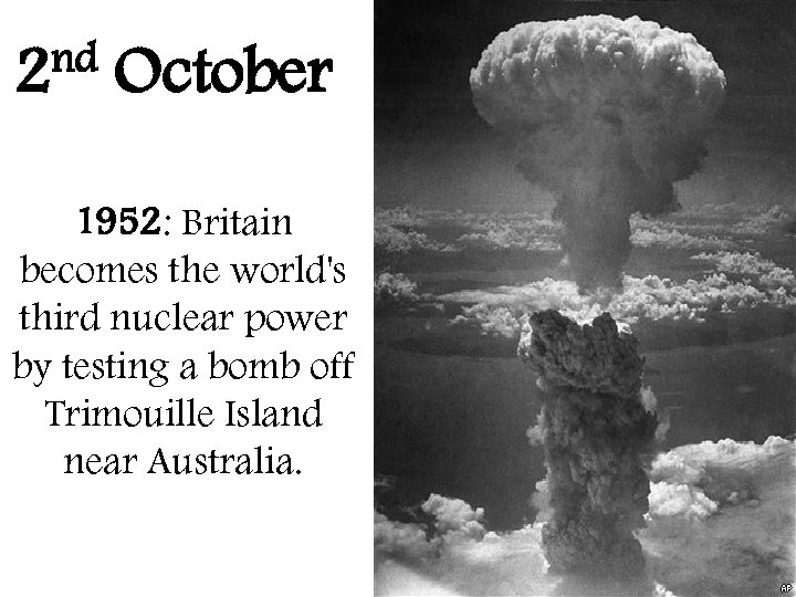 nd 2 October 1952: Britain becomes the world's third nuclear power by testing a