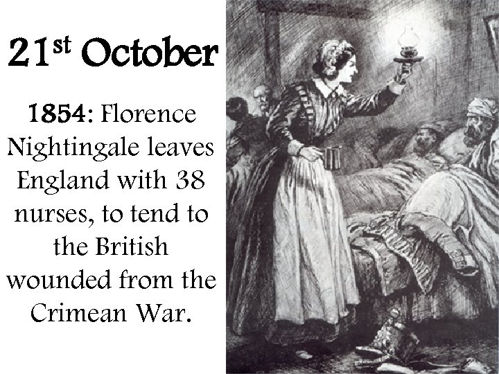 st 21 October 1854: Florence Nightingale leaves England with 38 nurses, to tend to